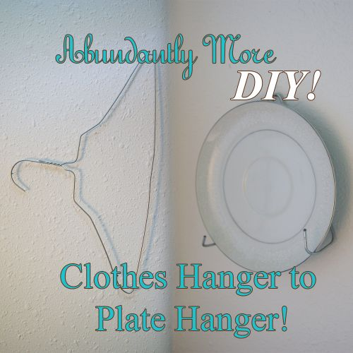 DIY: Clothes Hanger to Plate Hanger! – Abundantly More